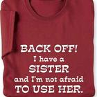 Back Off - I Have A Sister T-Shirt