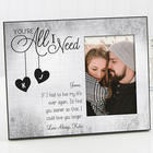 You're All I Need Personalized Picture Frame
