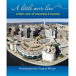 A Little More Line - A Kite's View of Wisconsin and Beyond Book