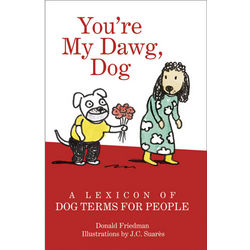 You're My Dawg, Dog: A Lexicon of Dog Terms for People Book