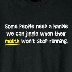 Some People Need A Handle T-Shirt