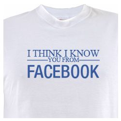I Think I Know You From Facebook T-Shirt