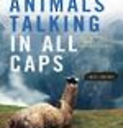 Animals Talking in All Caps: It's Just What It Sounds Like Book