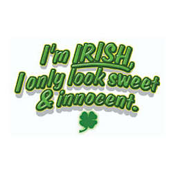 I'm Irish-I Only Look Sweet & Innocent T-Shirt