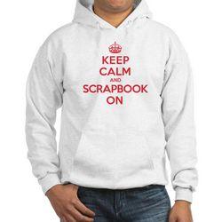 Keep Calm and Scrapbooking On Hooded Sweatshirt