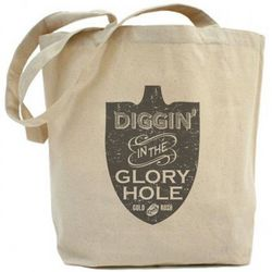 Gold Rush Diggin' in the Glory Hole Tote Bag