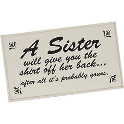 A Sister Will Give You Plaque