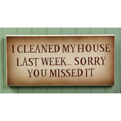 I Cleaned my House Last Week Sign