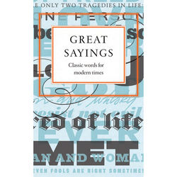 Great Sayings Classic Words for Modern Times Book