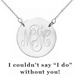 I Couldn't Say 'I Do' Without You Silver Disc Necklace