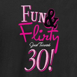 Fun and Flirty 30 T-Shirt