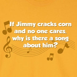 If Jimmy Cracks Corn T-Shirt