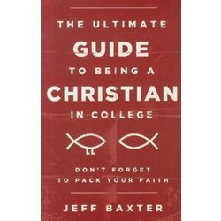 The Ultimate Guide to Being a Christian in College Book