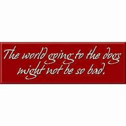 World Going to the Dogs Sign