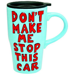 Don't Make Me Stop This Car Travel Mug