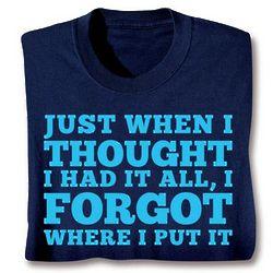 Forgot Where I Put It T-Shirt
