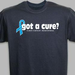Got A Cure? Colon Cancer Awareness T-Shirt