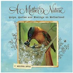 A Mother's Nature - Quips, Quotes and Musings on Motherhood Book