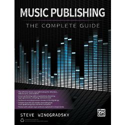 Music Publishing: The Complete Guide Book