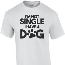 I'm Not Single. I Have a Dog T-Shirt