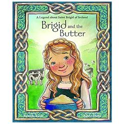 Brigid & the Butter: A Legend About Saint Brigid of Ireland Book