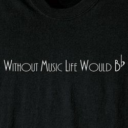 Without Music Life Would Be Flat T-Shirt