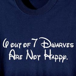 6 Out of 7 Dwarves are Not Happy T-Shirt