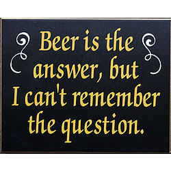 Beer Is the Answer, but I Can't Remember the Question Bar Sign