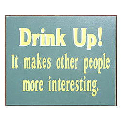 Drink Up It Makes People Interesting Sign
