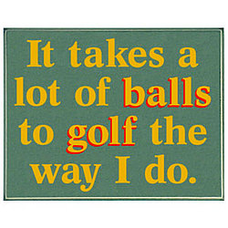 It Takes a Lot of Balls Golf Sign