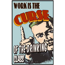 Work is the Curse of the Drinking Class Sign