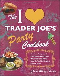 The I Love Trader Joe's Party Cookbook