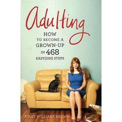 Adulting: How to Become a Grown Up Book