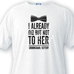 Already Did Custom Groomsman T-Shirt