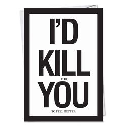 I'd Kill For You To Feel Better Get Well Card