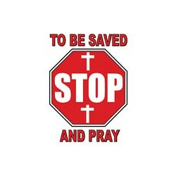 To Be Saved Stop & Pray T-Shirt