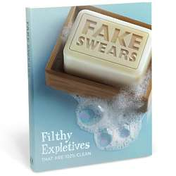 Fake Swears: Filthy Expletives That Are 102 Clean Book