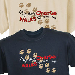 My Dog Walks All Over Me Personalized T-Shirt