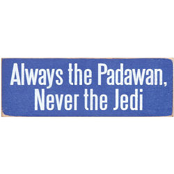 Always the Padawan, Never the Jedi Wood Plaque