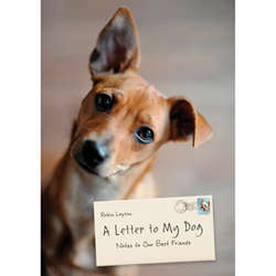 A Letter to My Dog: Notes to Our Best Friends Book