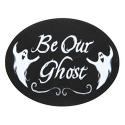 Be Our Ghost Wooden Sign