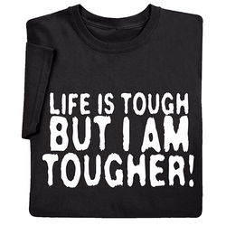 Life is Tough but I am Tougher T-Shirt