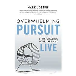 Overwhelming Pursuit: Stop Chasing Your Life and Live Book