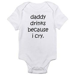 Infant's Daddy Drinks Because I Cry Creeper