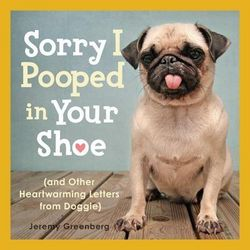 Sorry I Pooped in Your Shoe and Other Letters from Doggie Book