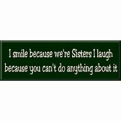 I Smile Because We're Sisters Sign