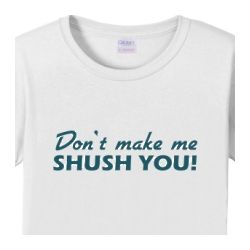 Don't Make Me Shush You! Womens T-Shirt