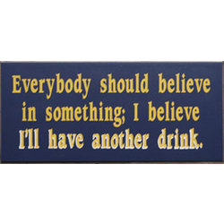 Everybody Should Believe in Drinking Sign