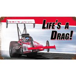 Life's a Drag! Metal Sign