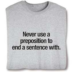Never Use a Preposition To End a Sentence With T-Shirt